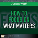 How to Focus on What Matters - Jurgen Wolff