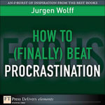 How to (Finally) Beat Procrastination - Jurgen Wolff