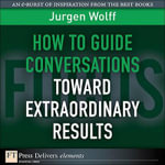 How to Guide Conversations Toward Extraordinary Results - Jurgen Wolff