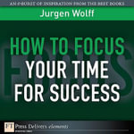 How to Focus Your Time for Success - Jurgen Wolff