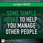 Some Simple Ideas to Help You Manage Other People - Jurgen Wolff