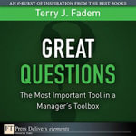 Great Questions : The Most Important Tool in a Manager's Toolbox - Terry J. Fadem
