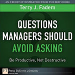 Questions Managers Should Avoid Asking : Be Productive, Not Destructive - Terry J. Fadem
