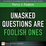 Unasked Questions Are Foolish Ones - Terry J. Fadem