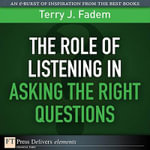 The Role of Listening in Asking the Right Questions - Terry J. Fadem
