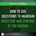 How to Use Questions to Maintain Direction and Control of the Agenda - Terry J. Fadem