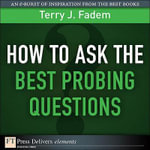How to Ask the Best Probing Questions - Terry J. Fadem