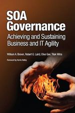SOA Governance : Achieving and Sustaining Business and IT Agility - William A. Brown