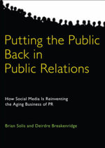 Putting the Public Back in Public Relations : How Social Media is Reinventing the Aging Business of PR - Brian Solis