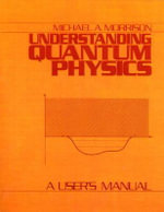 Understanding Quantum Physics: v. 1 : A User's Manual - Michael A. Morrison