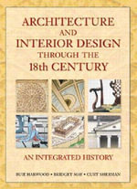 Architecture and Interior Design through the 18th Century : An Integrated History - Buie Harwood