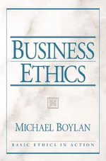 Business Ethics :  Managing the Moral Dimension - Michael Boylan