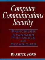 Computer Communication Security : Principles, Standard Protocols and Techniques - Warwick Ford