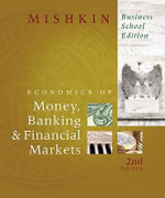 The Economics of Money, Banking & Financial Markets : Business School - Frederic S Mishkin