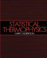 Statistical Thermophysics : Chicago Lectures in Physics Ser. - Harry S. Robertson