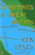 Sometimes a Great Notion : A Novel - Ken Kesey