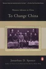 To Change China : Western Advisers in China - Jonathan D. Spence