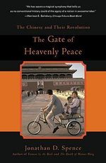 The Gate of Heavenly Peace : Chinese and Their Revolution, 1895-1980 - Jonathan D. Spence