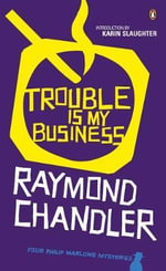 Trouble is My Business : Four Philip Marlowe Mysteries - Raymond Chandler