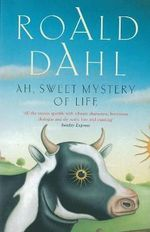 Ah, Sweet Mystery of Life : The Country Stories of Roald Dahl : The Country Stories of Roald Dahl - Roald Dahl