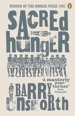 Sacred Hunger : A Man Booker Prize Winning Title - Barry Unsworth