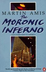 The Moronic Inferno and Other Visits to America : State of England - Martin Amis