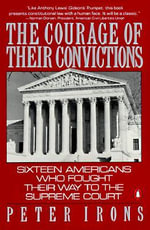 The Courage of Their Convictions : Sixteen Americans Who Fought Their Way to the Supreme Court - Peter Irons