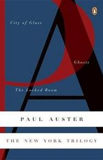 The New York Trilogy : City of Glass / Ghosts / the Locked Room - Paul Auster