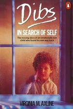 Dibs : In Search of Self: Personality Development in Play Therapy :  Personality Development in Play Therapy - Virginia M. Axline