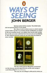 Ways of Seeing :  Based on the BBC Television Series - John Berger