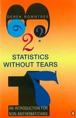 Statistics without Tears : An Introduction for Non-Mathematicians - Derek Rowntree