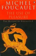 The History of Sexuality: The use of Pleasure v. 2 : The Use of Pleasure - Michel Foucault