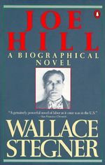 Joe Hill : A Biographical Novel - Wallace Earle Stegner