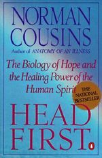 Head First : The Biology of Hope and the Healing Power of the Human Spirit - Norman Cousins