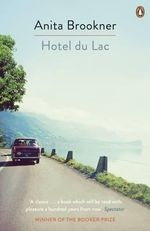 Hotel Du Lac  : Winner of the 1984 Man Booker Prize - Anita Brookner
