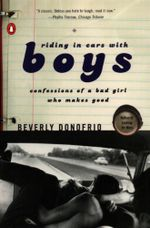 Donofrio Beverly : Riding in Cars with Boys : Confessions of a Bad Girl Who Makes Good - Beverly Donofrio