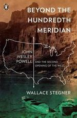 Beyond the Hundredth Meridian : John Wesley Powell and the Second Opening of the West - Stegner Wallace
