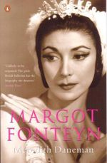 Margot Fonteyn : A Life - Meredith Daneman