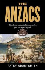 The Anzacs : The classic account of the men who gave birth to a legend. - Patsy Adam-Smith