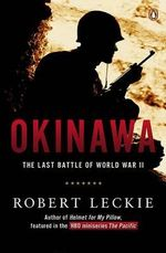 Okinawa : The Last Battle of World War II - Robert Leckie