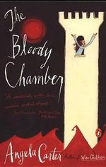 The Bloody Chamber : And Other Stories - Angela Carter