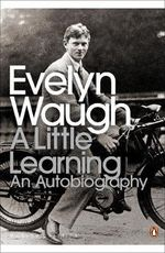 A Little Learning : The First Volume of an Autobiography - Evelyn Waugh