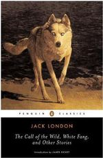 The Call of the Wild, White Fang, and Other Stories - Jack London