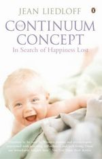 The Continuum Concept : In Search of Happiness Lost The - Jean Liedloff