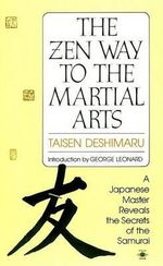 The Zen Way to Martial Arts : A Japanese Master Reveals the Secrets of the Samurai - Taisen Deshimaru