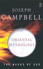 Oriental Mythology: The Masks of God, Volume II :  The Masks of God, Volume II - Joseph Campbell