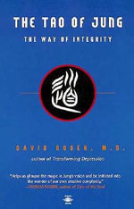 The Tao of Jung : The Way of Integrity - David H. Rosen