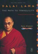 The Path to Tranquility : Daily Wisdom - Dalai Lama