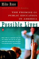 Possible Lives : The Promise of Public Education in America - Mike Rose