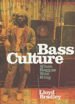 Bass Culture : When Reggae Was King - Lloyd Bradley